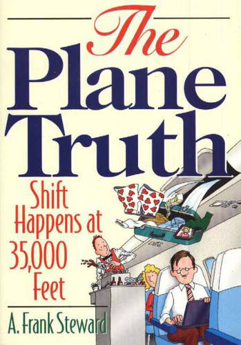 Plane Truth!: Shift Happens at 35,000 Feet (Paperback)