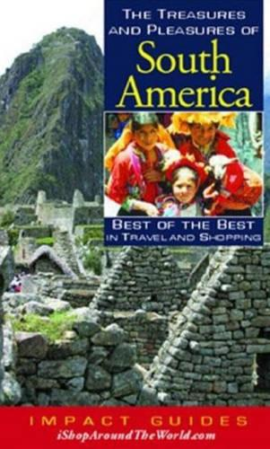 Treasures and Pleasures of South America: Best of the Best in Travel and Shopping (Paperback)