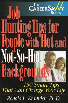 Job Hunting Tips for People with Hot & Not-So-Hot Backgrounds: 150 Smart Tips That Can Change Your Life: 2nd Edition (Paperback)