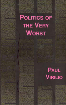Politics of the Very Worst: An Interview with Philippe Petit - Semiotext(e) / Foreign Agents (Paperback)