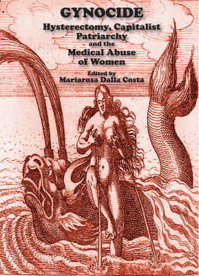 Gynocide: Hysterectomy, Capitalist Patriarchy, and the Medical Abuse of Women (Paperback)