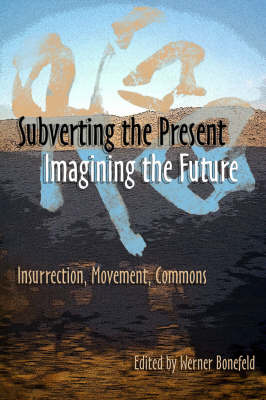 Subverting The Present, Imagining The Future: Insurrection, Movement, Commons (Paperback)
