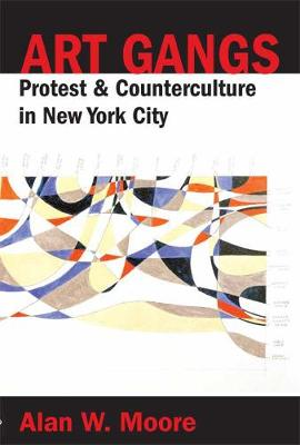 Art Gangs: Protest and Counterculture in New York City (Paperback)