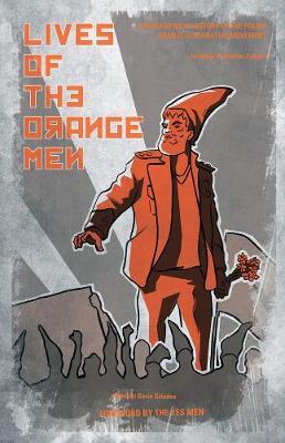 Lives Of The Orange Men: A Biographical History of the Polish Orange Alternative Movement (Paperback)