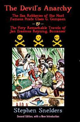The Devil's Anarchy (second Edition): The Sea Robberies of the Most Famous Pirate Claes G. Compaen & the Very Remarkable Travels of Jan Erasmus Reyning, Buccan (Paperback)