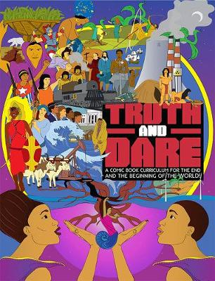 Truth And Dare: A Comic Book Curriculum for the End and the Beginning of the World! (Paperback)