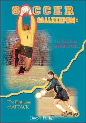 Soccer Goalkeeping: The Last Line of Defense, the First Line of Attack (Paperback)
