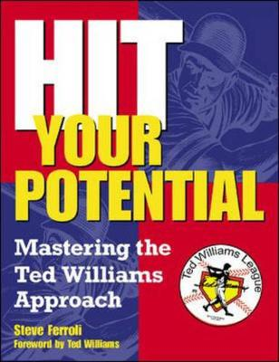 Hit Your Potential: Mastering the Ted Williams Approach (Paperback)