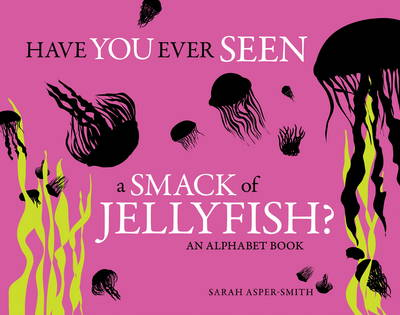 Have You Ever Seen A Smack Of Jellyfish? (Hardback)