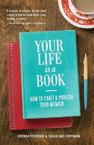 Your Life is a Book: How to Craft & Publish Your Memoir (Paperback)