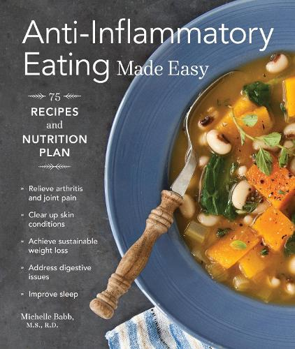 Anti-Inflammatory Eating Made Easy: 75 Recipes and Nutrition Plan (Paperback)