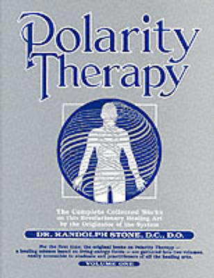 Dr Randolph Stone's Polarity Therapy: The Complete Collected Works (Paperback)