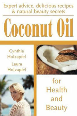 Coconut Oil for Health and Beauty (Paperback)