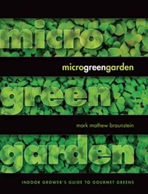 Microgreen Garden: Indoor Grower's Guide to Gourmet Greens (Paperback)