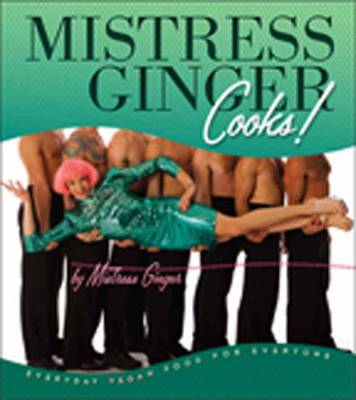 Mistress Ginger Cooks!: Everyday Vegan Food for Everyone (Paperback)
