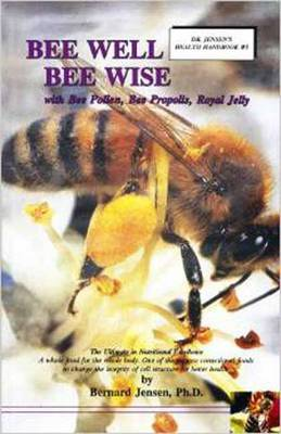 Bee Well Bee Wise: With Bee Pollen, Bee Propolis, Royal Jelly (Paperback)