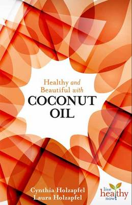 Healthy and Beautiful with Coconut Oil (Paperback)