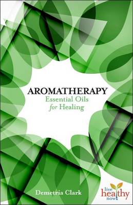 Aromatherapy Essential Oils for Healing - Live Healthy Now (Paperback)