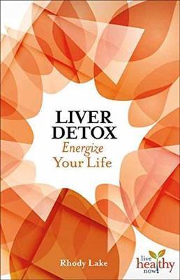 Liver Detox: Energize Your Life - Live Healthy Now (Paperback)