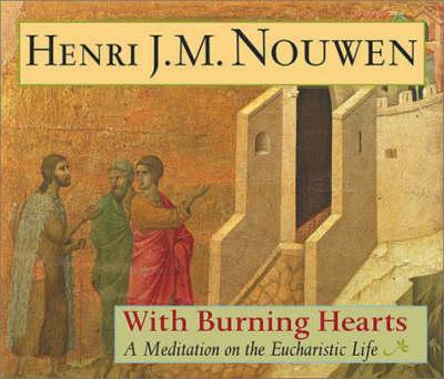 With Burning Hearts: A Meditation on the Eucharistic Life (Hardback)