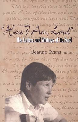 Here I am, Lord: The Letters and Writings of Ita Ford (Paperback)