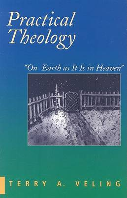 Practical Theology: On Earth as it is in Heaven (Paperback)