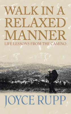 Walk in a Relaxed Manner: Life Lessons from the Camino (Paperback)