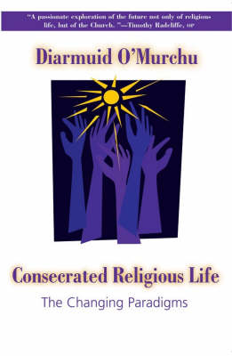 Consecrated Religious Life: The Changing Paradigms (Paperback)