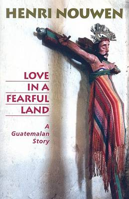 Love in a Fearful Land: A Guatemalan Story (Paperback)