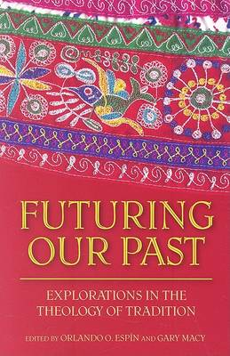 Futuring Our Past: Explorations in the Theology of Tradition (Paperback)