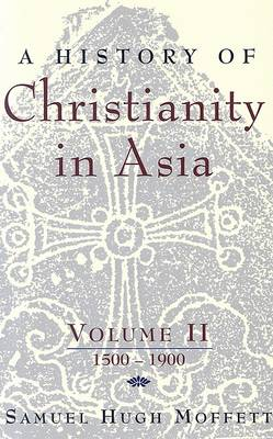 A History of Christianity in Asia: 1500-1900 v. 2 (Paperback)