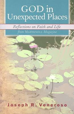 """God in Unexpected Places: Reflections on Faith and Life from """"Maryknoll"""" Magazine (Paperback)"""