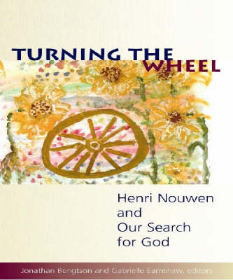 Turning the Wheel: Henri Nouwen and Our Search for God (Paperback)