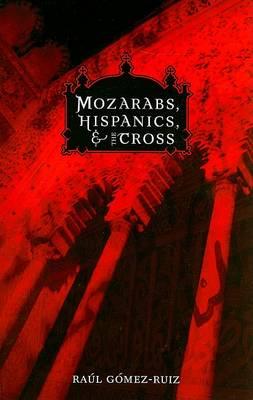 Mozarabs, Hispanics, and the Cross (Paperback)