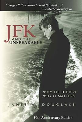 JFK and the Unspeakable: Why He Died and Why it Matters (Hardback)