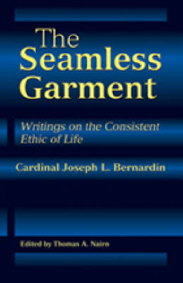 The Seamless Garment: Writings on the Consistent Ethic of Life (Paperback)