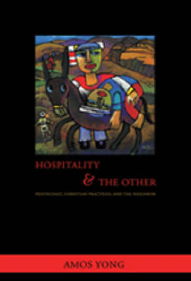 Hospitality and the Other: Pentecost, Christian Practices and the Neighbour - Faith Meets Faith S. (Paperback)