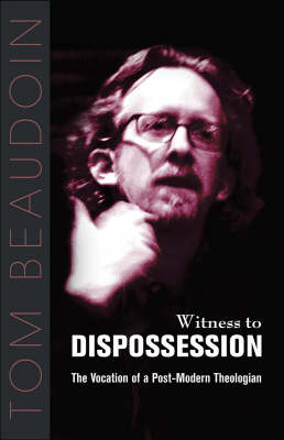 Witness to Dispossession: The Vocation of a Postmodern Theologian (Paperback)
