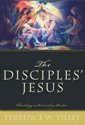 The Disciples' Jesus: Christology as Reconciling Practice (Paperback)