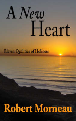 A New Heart: Eleven Qualities of Holiness (Paperback)