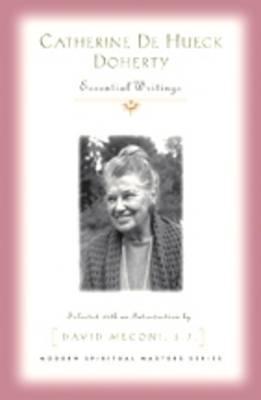 Catherine De Hueck Doherty: Essential Writings - Modern Spiritual Masters (Paperback)
