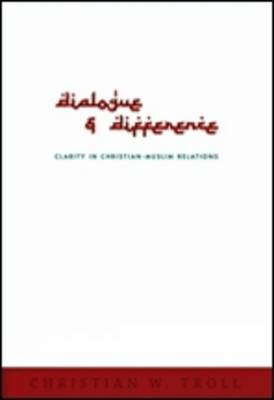 Dialogue and Difference: Clarity in Christian Muslim Relations (Paperback)