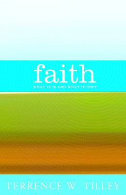 Faith: What it is and What it Isn't (Paperback)