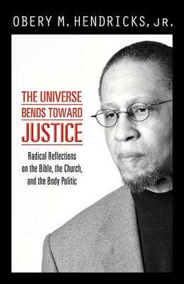 The Universe Bends Toward Justice: Prophetic Reflections on the Bible, the Church and the Body Politic (Paperback)