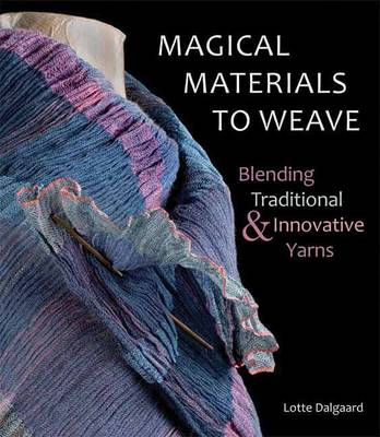 Magical Materials to Weave: Blending Traditional & Innovative Yarns (Hardback)