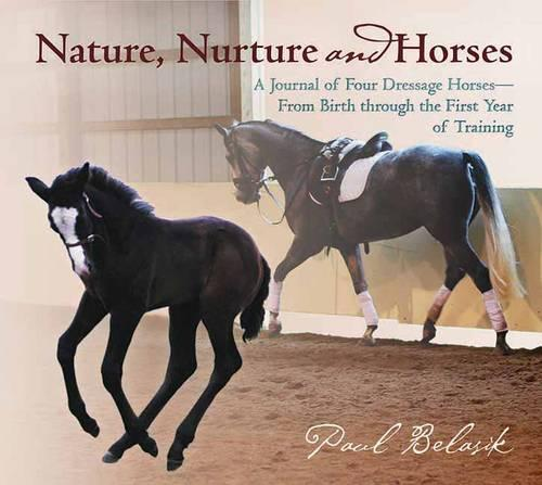 Nature, Nurture and Horses: A Journal of Four Dressage Horses in Training (Hardback)
