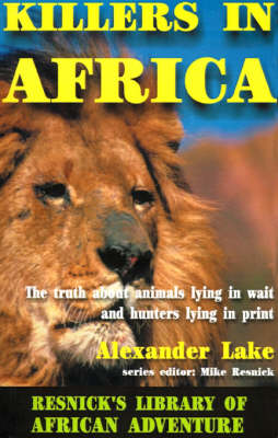 Killers in Africa: The Truth About Animals Lying in Wait and Hunters Lying in Print (Paperback)