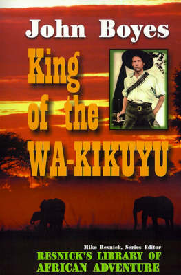 King of the Wa-Kikuyu: A True Story of Travel and Adventure in Africa (Paperback)