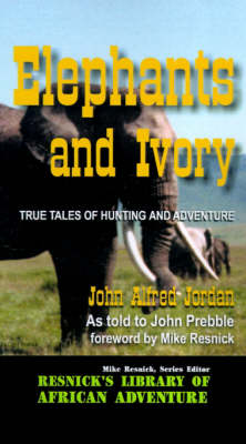 Elephants and Ivory: True Tales of Hunting and Adventure (Hardback)
