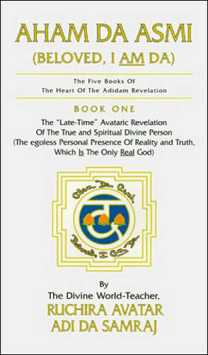 Aham Da Asmi (Beloved, I am Da): The Late-Time Avataric Revelation of the True and Spiritual Divine Person... - The five books of the heart of the Adidam revolution (Paperback)